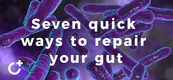 7 Quick Ways to Repair Your Gut