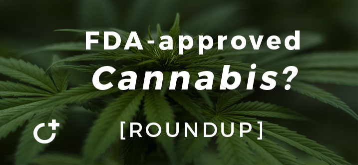 FDA-approved pot available NOW [Roundup]