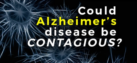 Could Alzheimer's Disease Be CONTAGIOUS?